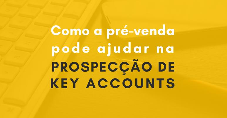 Como a pré-venda pode ajudar na prospecção de key accounts