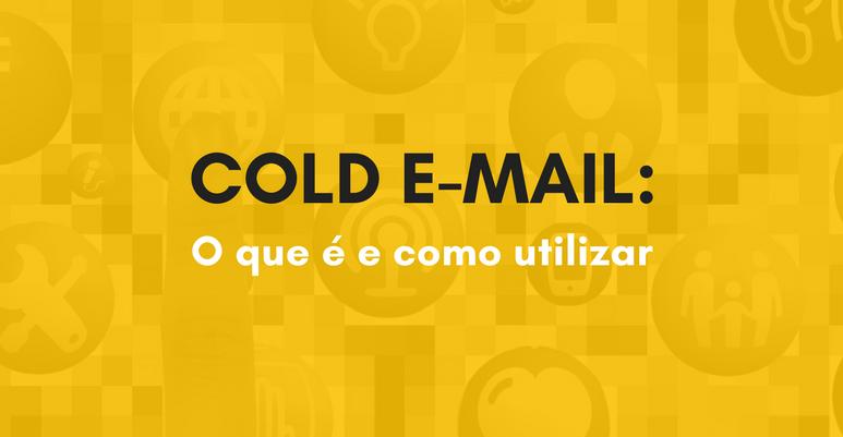 Cold E-mail: o que é e como utilizar