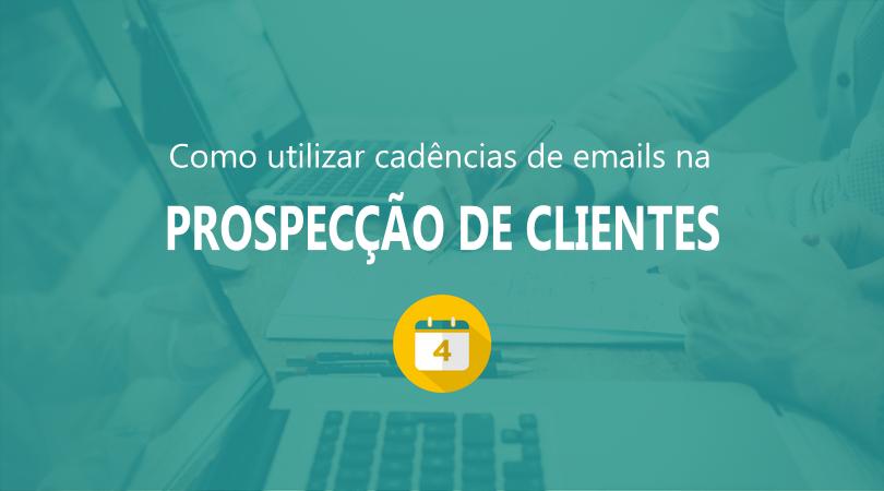 Como utilizar cadências de emails na prospecção de clientes