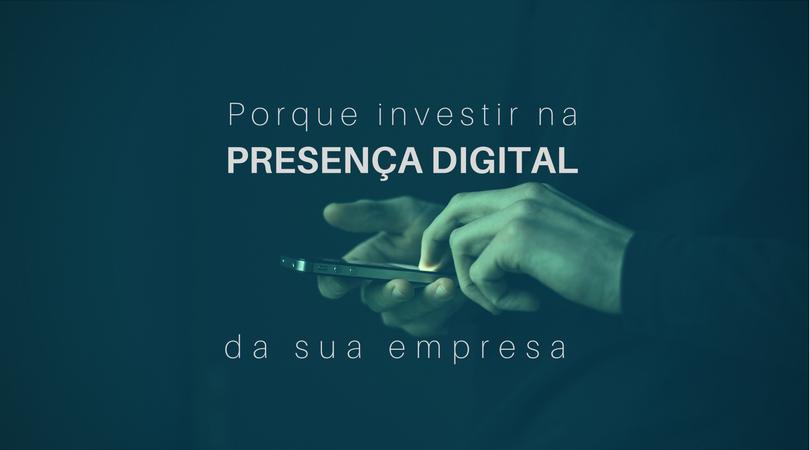Entenda por que investir na presença digital de sua empresa