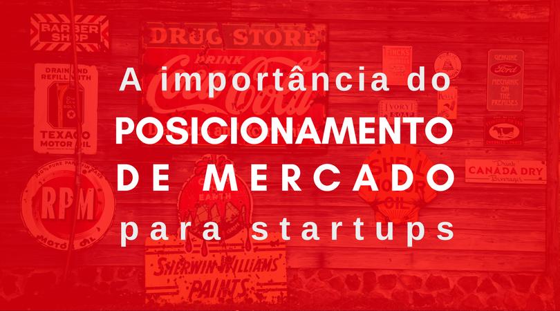 A importância do Posicionamento de Mercado para startups