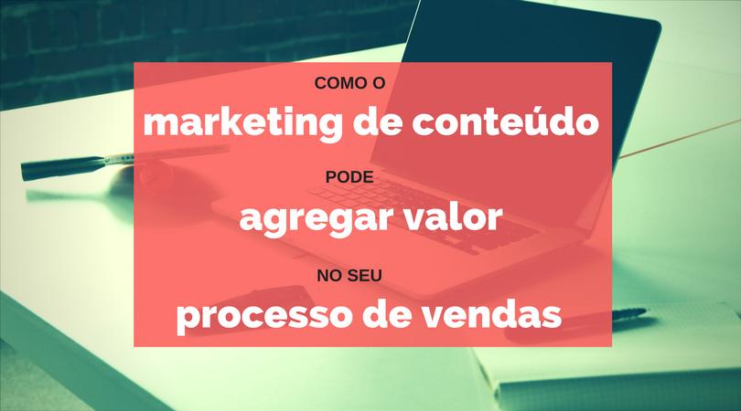 Como o Marketing de Conteúdo pode agregar valor no seu processo de vendas