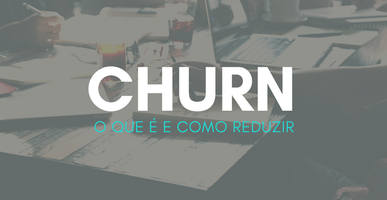 Churn: o que é e como reduzir