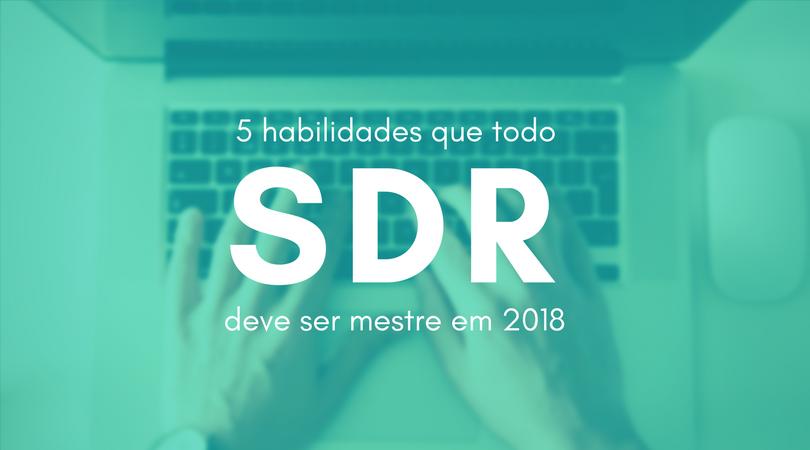 5 habilidades que todo SDR deve ser mestre em 2018