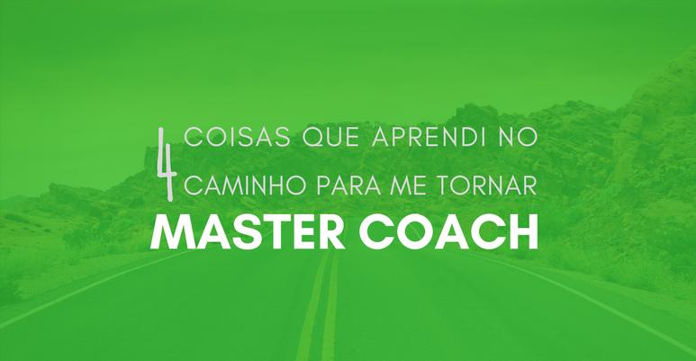 4 coisas que aprendi no caminho para me tornar Master Coach