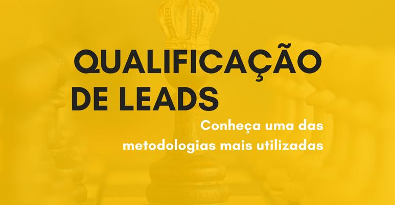 Qualificação de leads: conheça uma das metodologias mais utilizadas