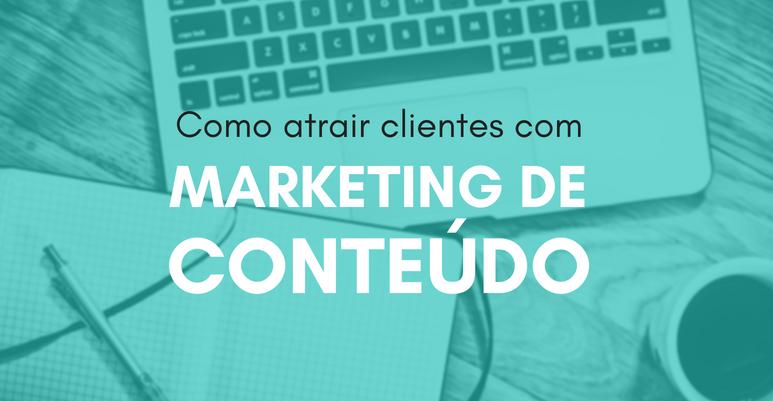 Como atrair clientes com marketing de conteúdo