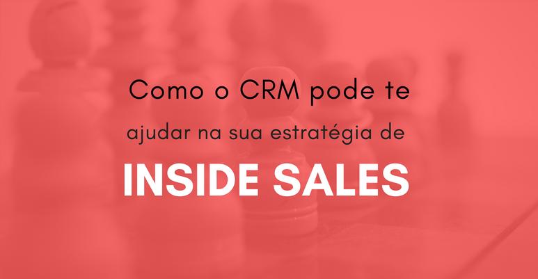 Como o CRM pode te ajudar na sua estratégia de Inside Sales