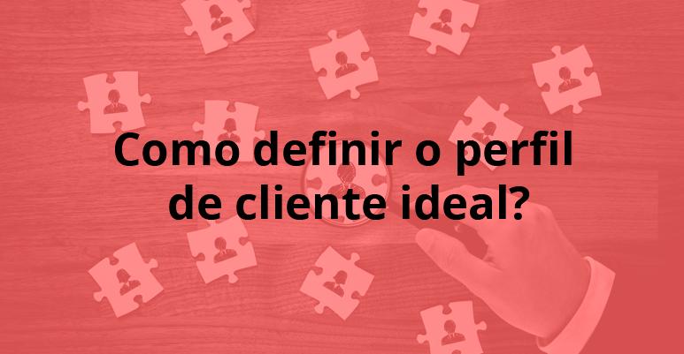 Como definir o perfil de cliente ideal?