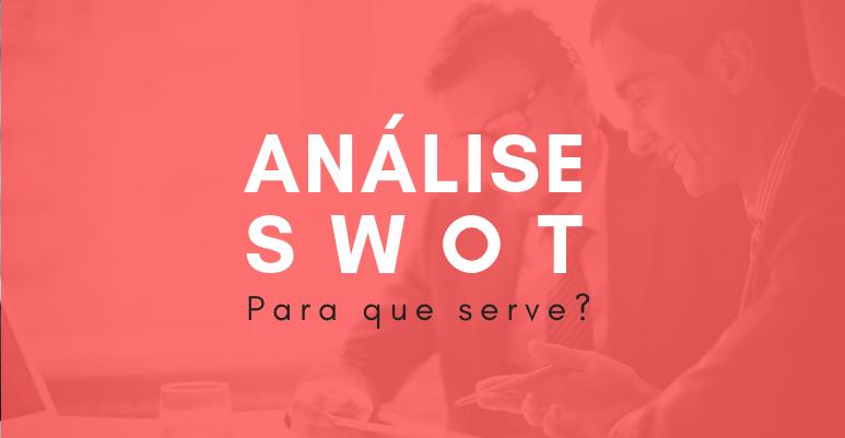 Análise SWOT: para que serve?