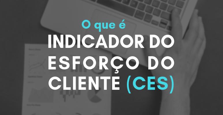 O que é Indicador do Esforço do Cliente (CES)?
