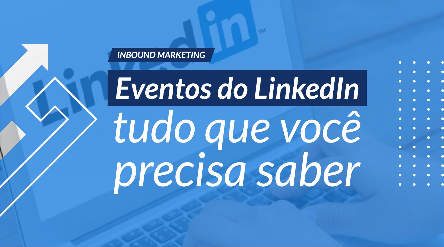 Eventos do LinkedIn: tudo que você precisa saber