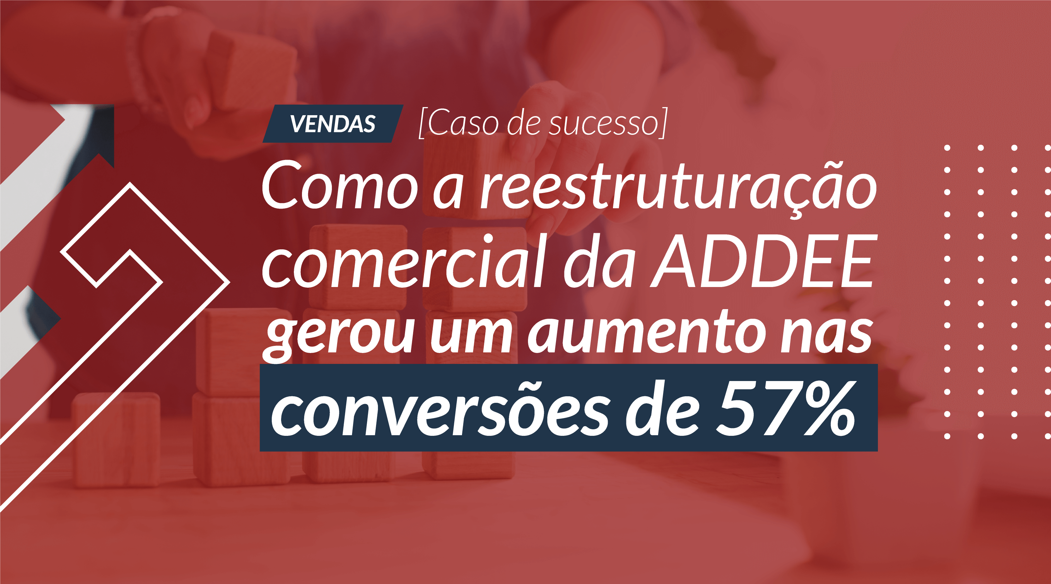[Caso de sucesso] Como a reestruturação comercial da ADDEE gerou um aumento nas conversões de 57%