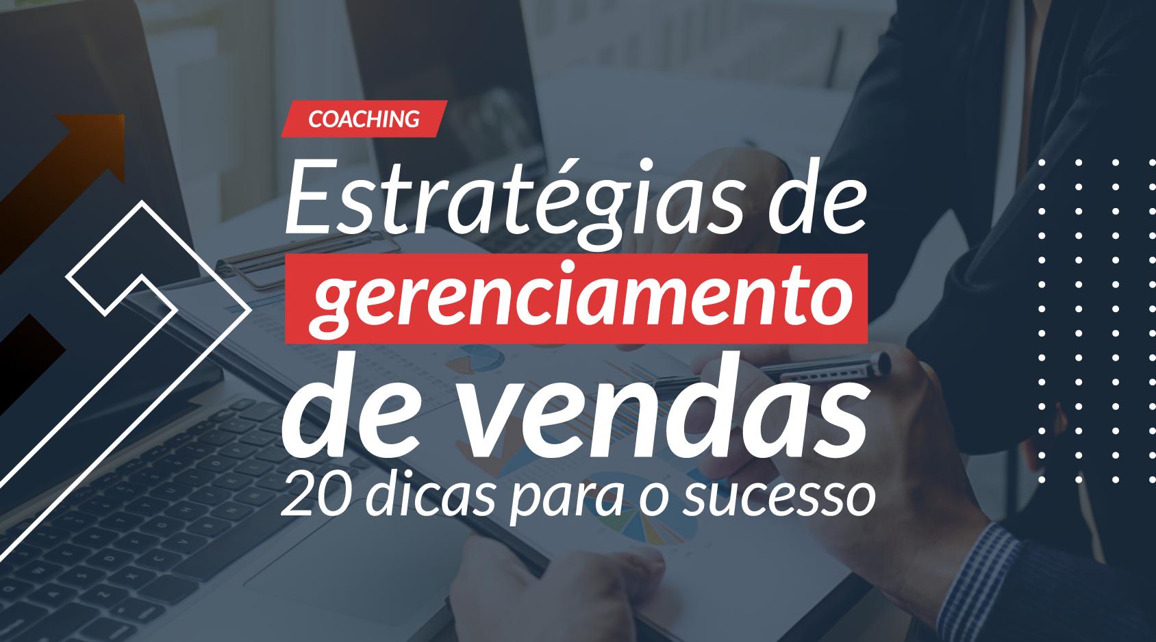 Estratégias de gerenciamento de vendas: 20 dicas para o sucesso