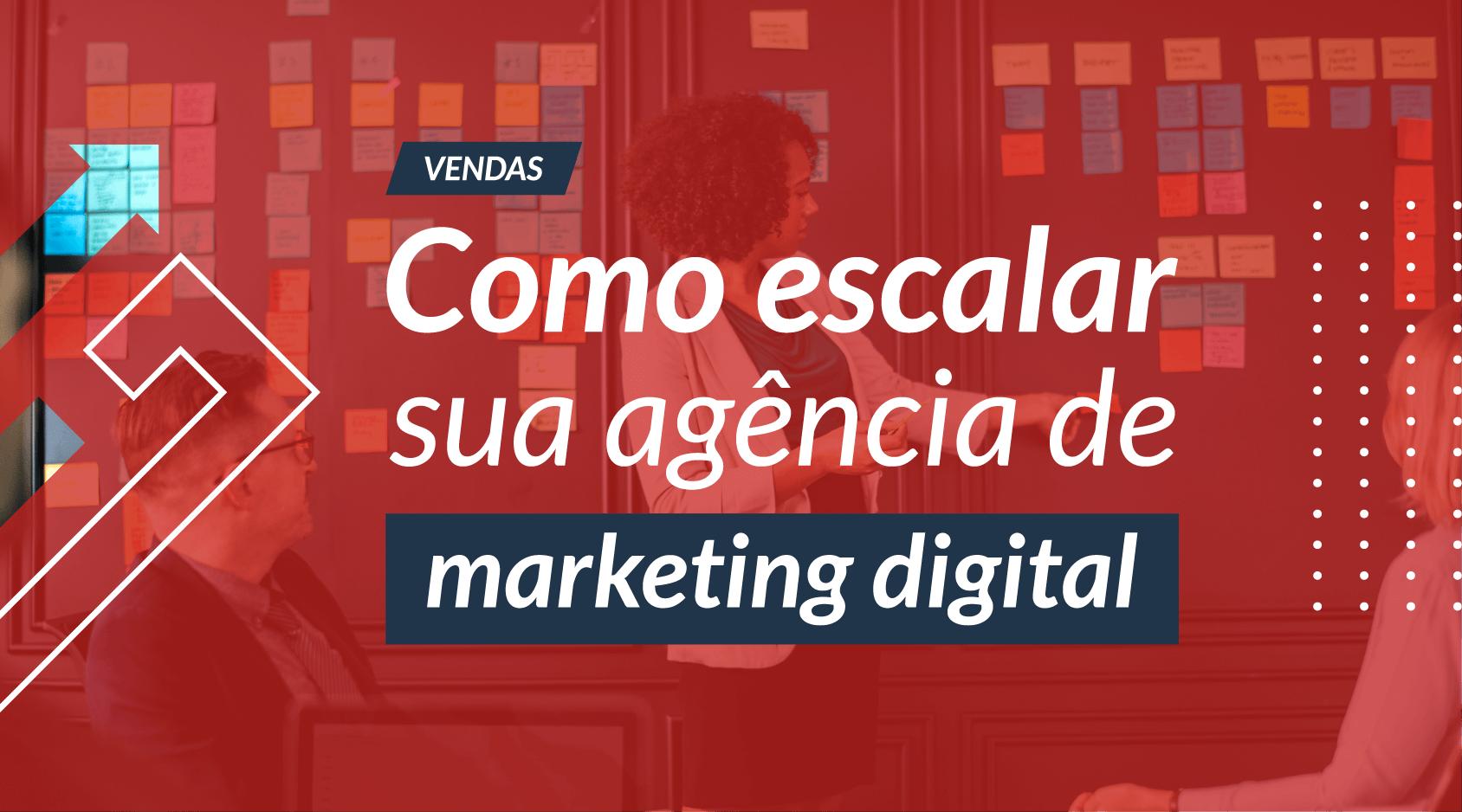 Como Escalar sua Agência de Marketing Digital