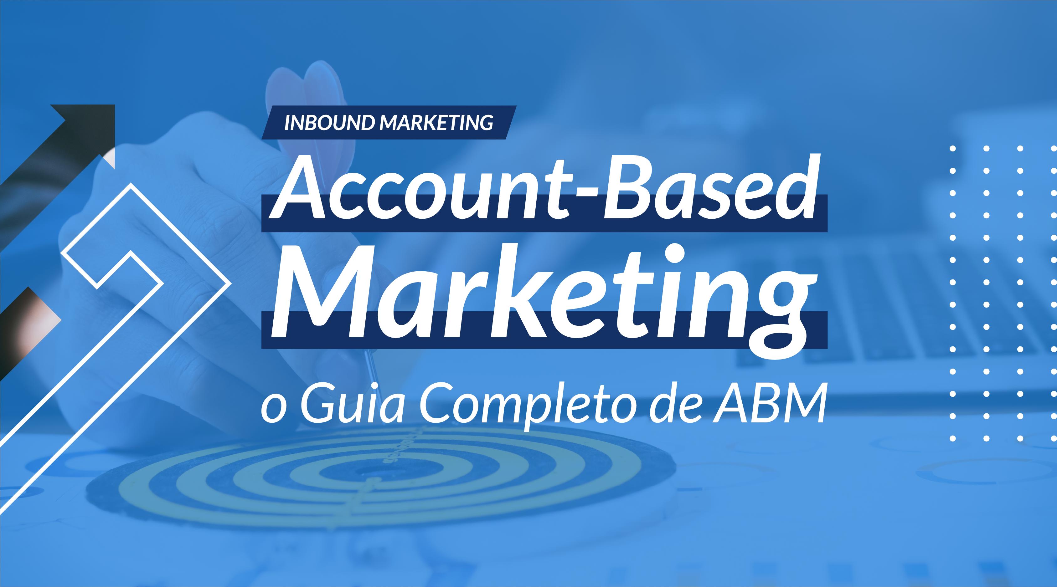 Account-Based Marketing: o Guia Completo de ABM