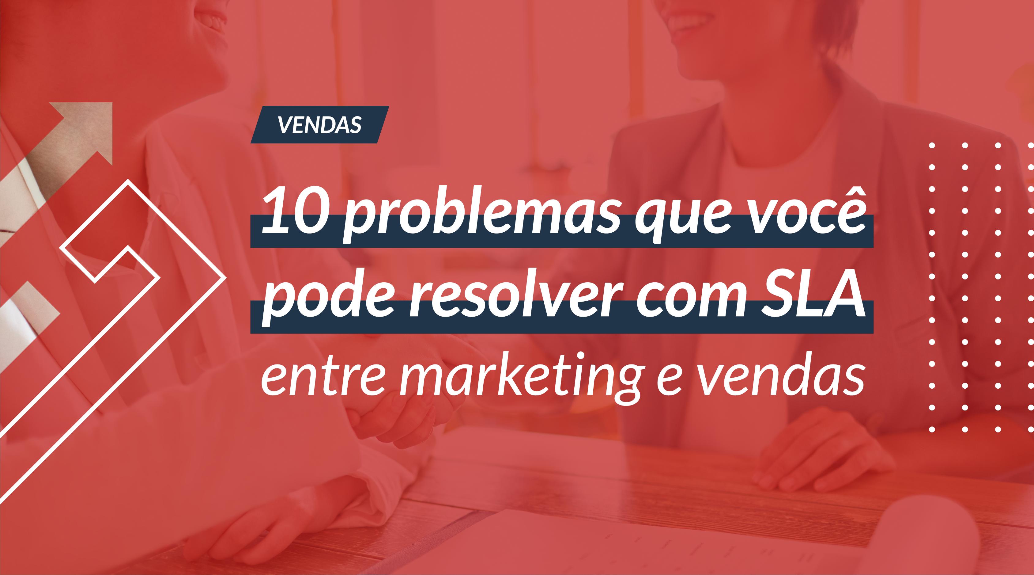 10 problemas que você pode resolver com SLA entre marketing e vendas