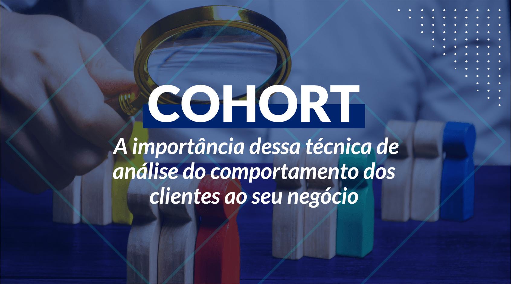 Cohort: A importância dessa técnica de análise do comportamento dos clientes ao seu negócio
